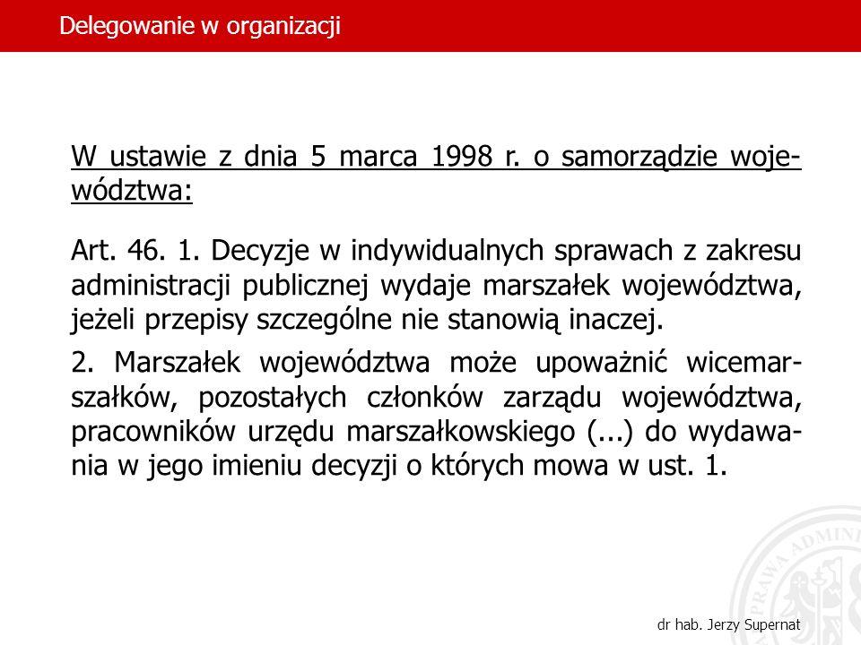 14 W ustawie z dnia 5 marca 1998 r. o samorządzie woje- wództwa: Art. 46. 1. Decyzje w indywidualnych sprawach z zakresu administracji publicznej wyda