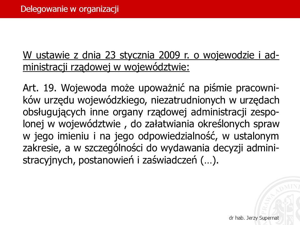 15 W ustawie z dnia 23 stycznia 2009 r. o wojewodzie i ad- ministracji rządowej w województwie: Art. 19. Wojewoda może upoważnić na piśmie pracowni- k