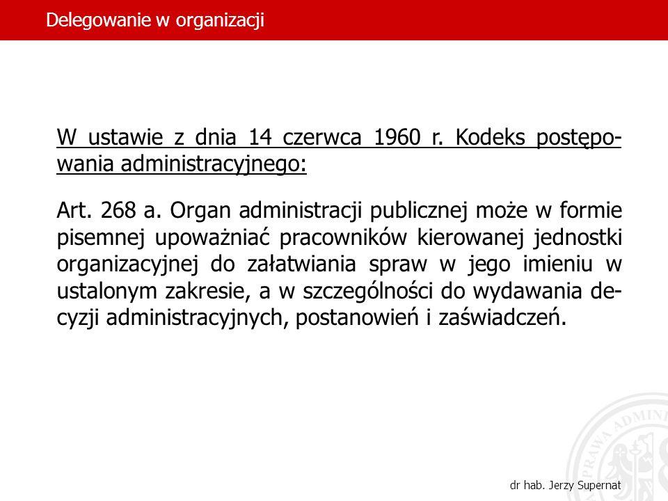 16 W ustawie z dnia 14 czerwca 1960 r. Kodeks postępo- wania administracyjnego: Art. 268 a. Organ administracji publicznej może w formie pisemnej upow