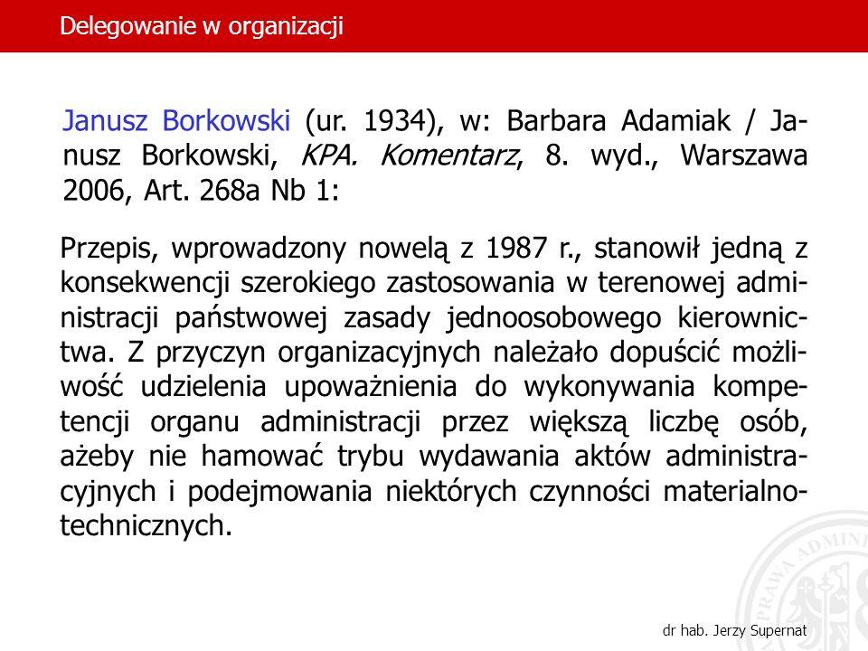 17 dr hab. Jerzy Supernat Janusz Borkowski (ur. 1934), w: Barbara Adamiak / Ja- nusz Borkowski, KPA. Komentarz, 8. wyd., Warszawa 2006, Art. 268a Nb 1