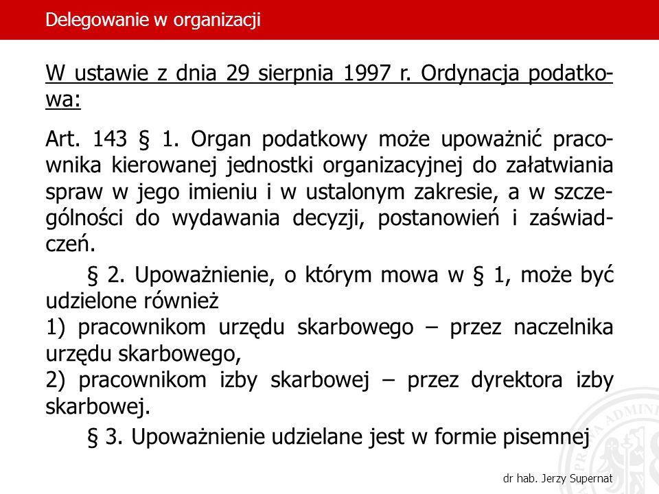 18 W ustawie z dnia 29 sierpnia 1997 r. Ordynacja podatko- wa: Art. 143 § 1. Organ podatkowy może upoważnić praco- wnika kierowanej jednostki organiza