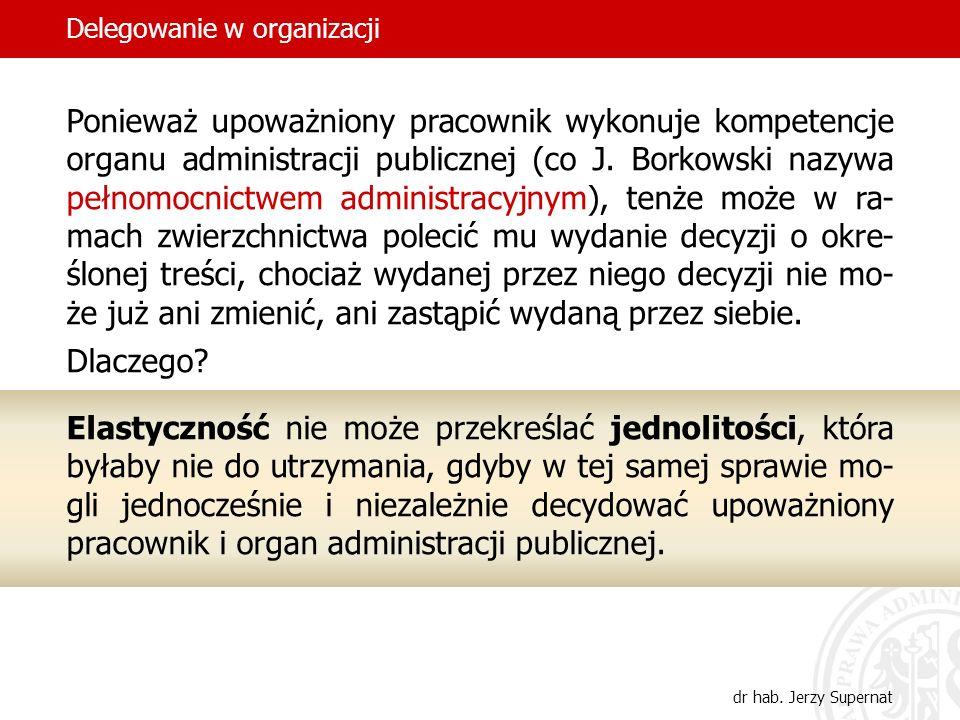 21 Ponieważ upoważniony pracownik wykonuje kompetencje organu administracji publicznej (co J. Borkowski nazywa pełnomocnictwem administracyjnym), tenż