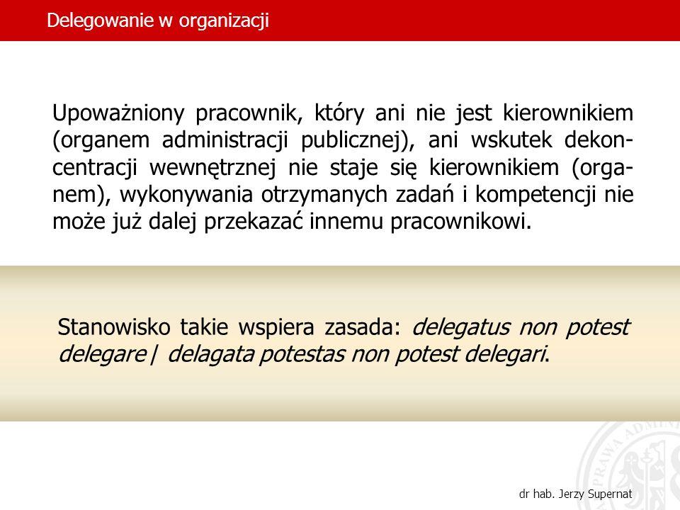 25 Upoważniony pracownik, który ani nie jest kierownikiem (organem administracji publicznej), ani wskutek dekon- centracji wewnętrznej nie staje się k