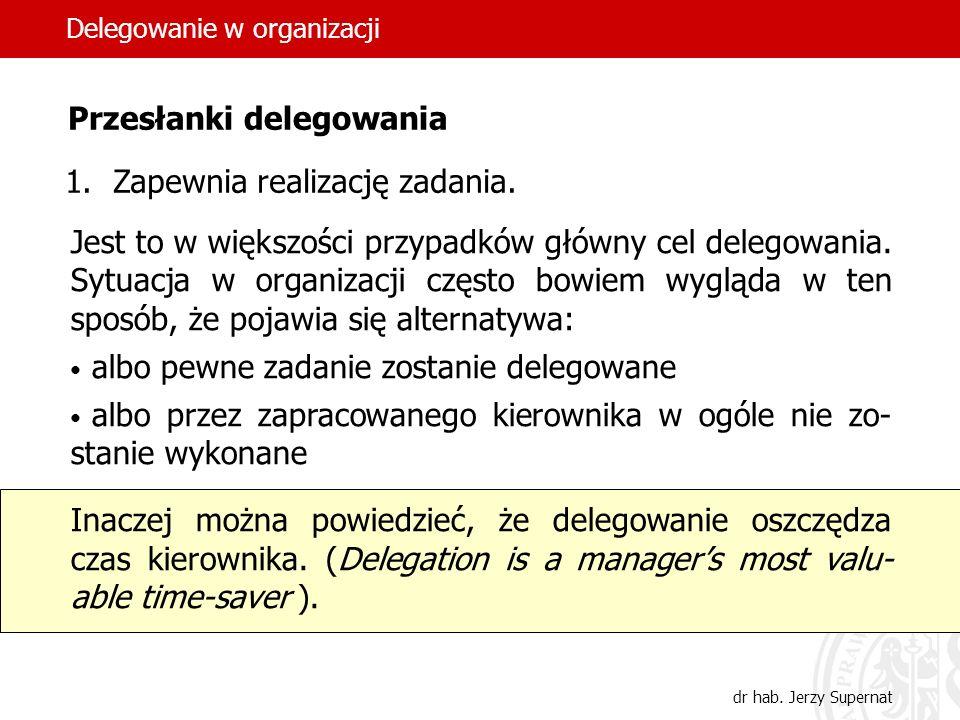 26 1.Zapewnia realizację zadania. Jest to w większości przypadków główny cel delegowania. Sytuacja w organizacji często bowiem wygląda w ten sposób, ż