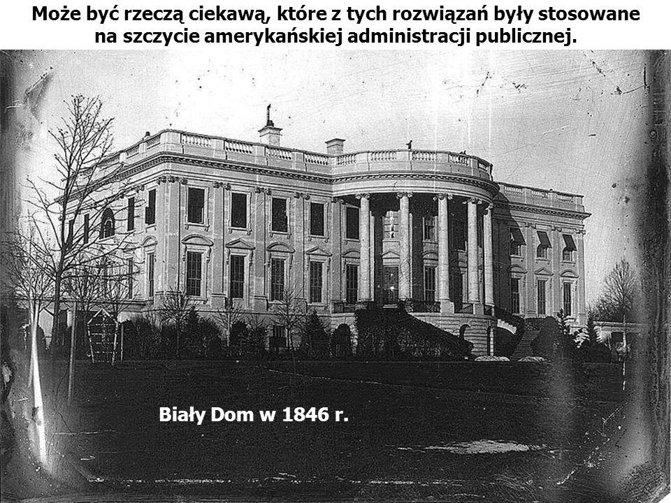 39 Może być rzeczą ciekawą, które z tych rozwiązań były stosowane na szczycie amerykańskiej administracji publicznej. Biały Dom w 1846 r.