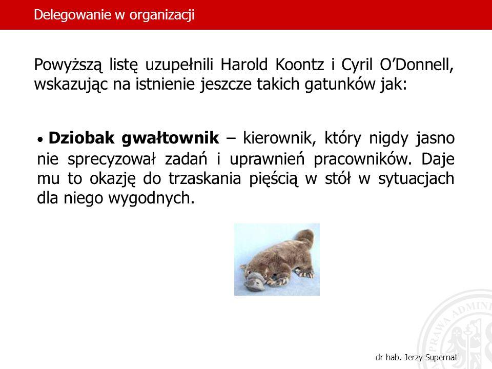 45 Powyższą listę uzupełnili Harold Koontz i Cyril ODonnell, wskazując na istnienie jeszcze takich gatunków jak: Dziobak gwałtownik – kierownik, który