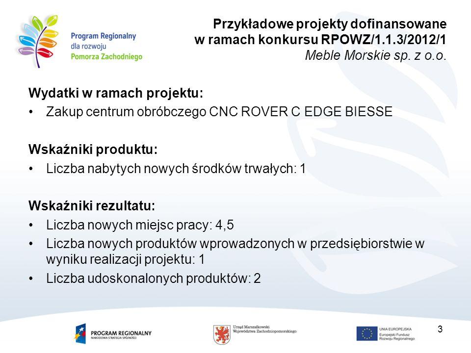 Wydatki w ramach projektu: Zakup centrum obróbczego CNC ROVER C EDGE BIESSE Wskaźniki produktu: Liczba nabytych nowych środków trwałych: 1 Wskaźniki r