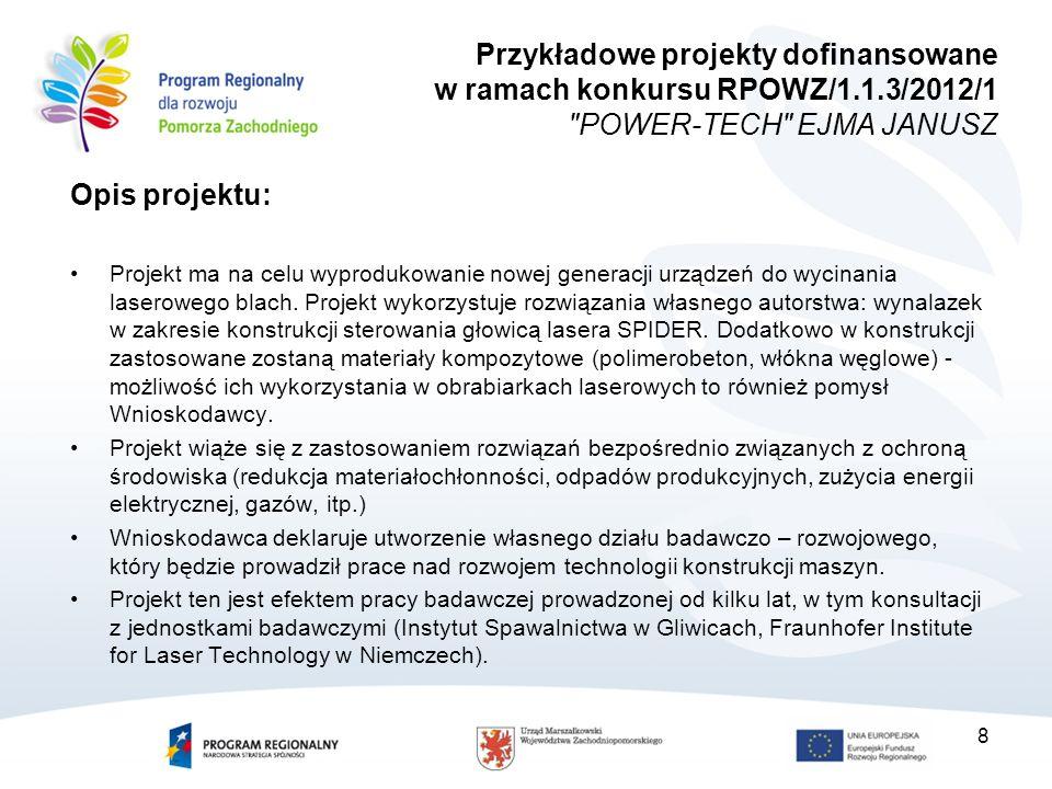 8 Opis projektu: Projekt ma na celu wyprodukowanie nowej generacji urządzeń do wycinania laserowego blach. Projekt wykorzystuje rozwiązania własnego a