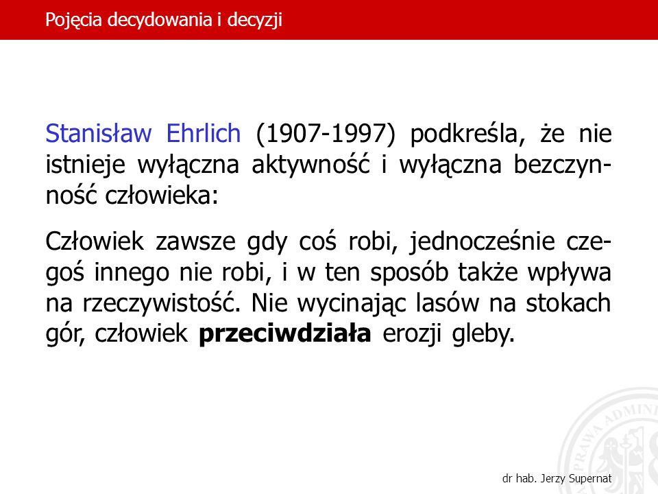 10 Stanisław Ehrlich (1907-1997) podkreśla, że nie istnieje wyłączna aktywność i wyłączna bezczyn- ność człowieka: Człowiek zawsze gdy coś robi, jedno
