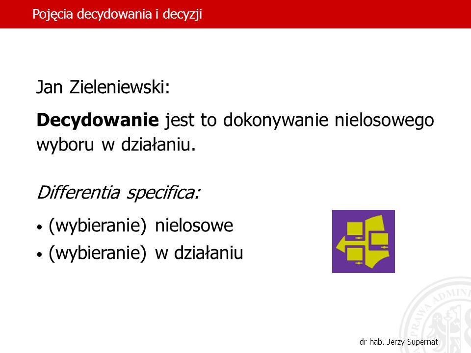 3 Jan Zieleniewski: Decydowanie jest to dokonywanie nielosowego wyboru w działaniu. Differentia specifica: (wybieranie) nielosowe (wybieranie) w dział