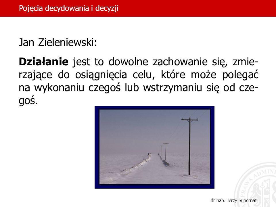 9 Jan Zieleniewski: Działanie jest to dowolne zachowanie się, zmie- rzające do osiągnięcia celu, które może polegać na wykonaniu czegoś lub wstrzymani