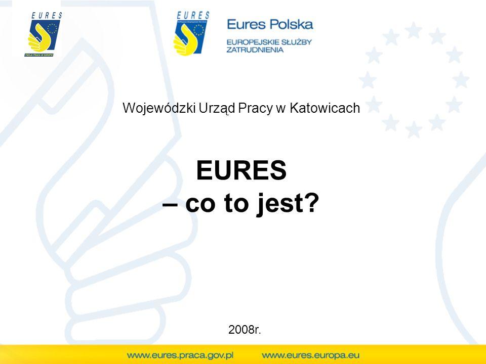 EURES – co to jest? Wojewódzki Urząd Pracy w Katowicach 2008r.