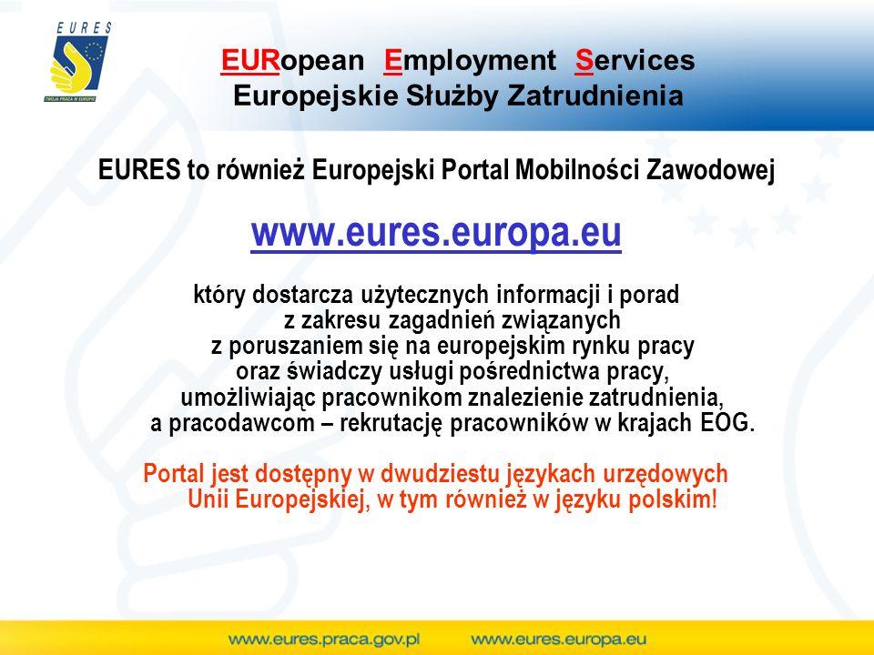 EURopean Employment Services Europejskie Służby Zatrudnienia EURES to również Europejski Portal Mobilności Zawodowej www.eures.europa.eu który dostarcza użytecznych informacji i porad z zakresu zagadnień związanych z poruszaniem się na europejskim rynku pracy oraz świadczy usługi pośrednictwa pracy, umożliwiając pracownikom znalezienie zatrudnienia, a pracodawcom – rekrutację pracowników w krajach EOG.