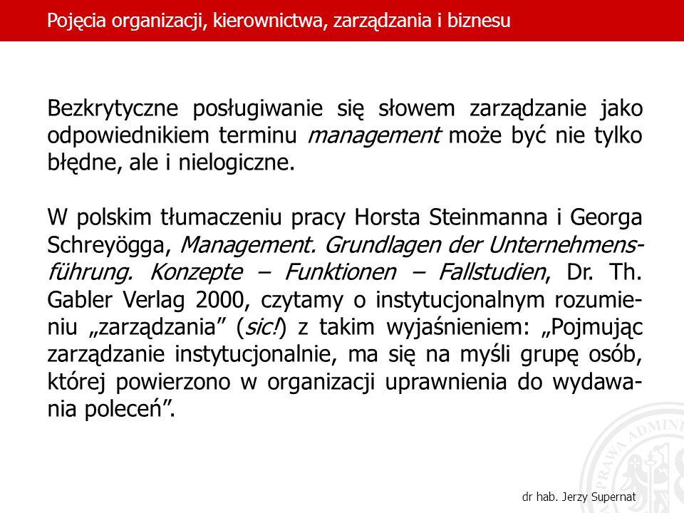 11 Bezkrytyczne posługiwanie się słowem zarządzanie jako odpowiednikiem terminu management może być nie tylko błędne, ale i nielogiczne. W polskim tłu