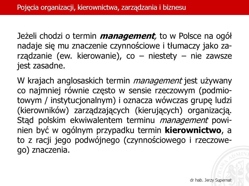 9 Jeżeli chodzi o termin management, to w Polsce na ogół nadaje się mu znaczenie czynnościowe i tłumaczy jako za- rządzanie (ew. kierowanie), co – nie