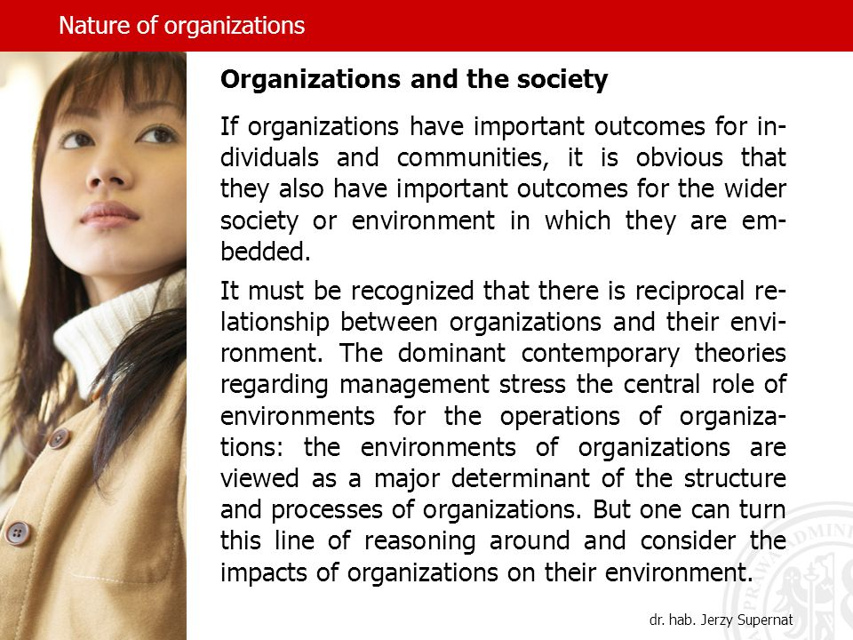 Nature of organizations dr. hab. Jerzy Supernat Organizations and the society If organizations have important outcomes for in- dividuals and communiti