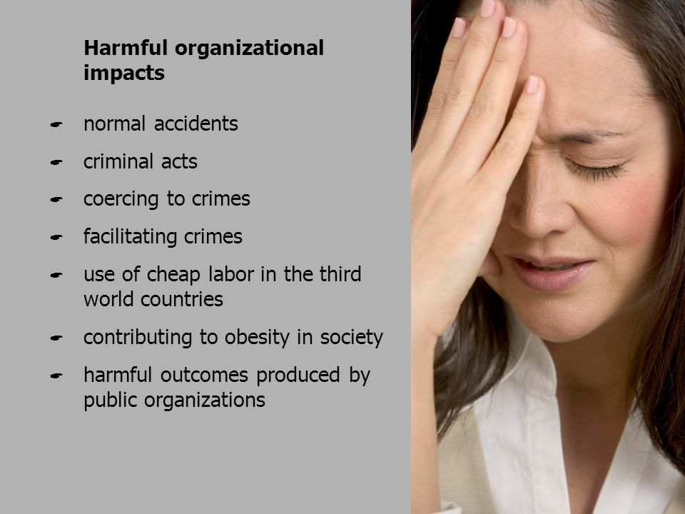 Harmful organizational impacts normal accidents criminal acts coercing to crimes facilitating crimes use of cheap labor in the third world countries contributing to obesity in society harmful outcomes produced by public organizations