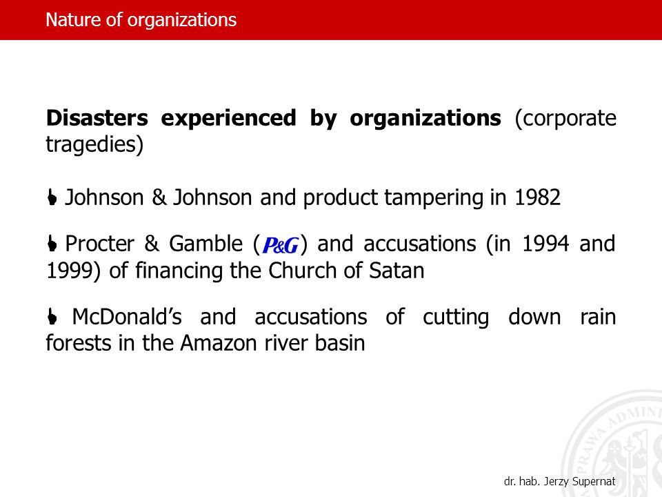 Nature of organizations Disasters experienced by organizations (corporate tragedies) Johnson & Johnson and product tampering in 1982 Procter & Gamble