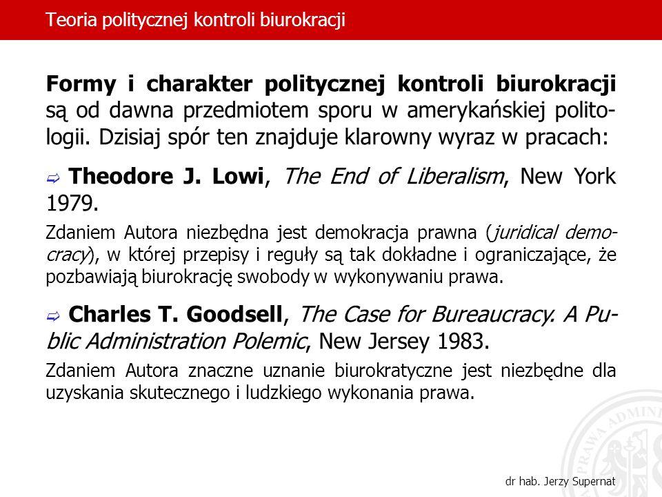 Teoria politycznej kontroli biurokracji dr hab. Jerzy Supernat Formy i charakter politycznej kontroli biurokracji są od dawna przedmiotem sporu w amer