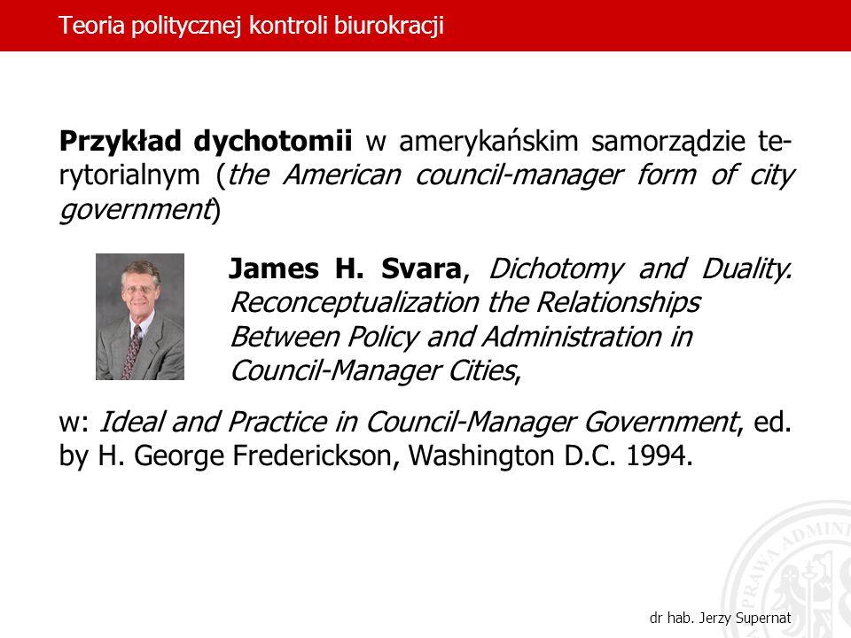 Teoria politycznej kontroli biurokracji dr hab. Jerzy Supernat Przykład dychotomii w amerykańskim samorządzie te- rytorialnym (the American council-ma