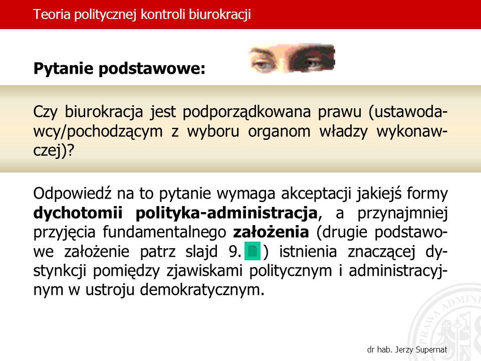 dr hab. Jerzy Supernat Pytanie podstawowe: Czy biurokracja jest podporządkowana prawu (ustawoda- wcy/pochodzącym z wyboru organom władzy wykonaw- czej