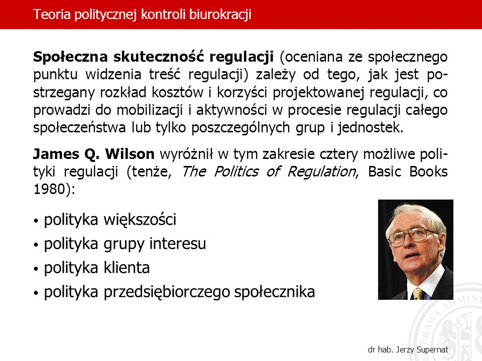 Teoria politycznej kontroli biurokracji dr hab. Jerzy Supernat Społeczna skuteczność regulacji (oceniana ze społecznego punktu widzenia treść regulacj
