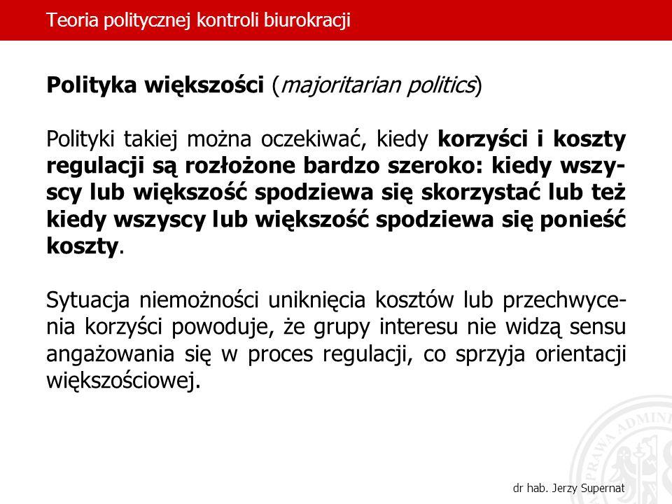 Teoria politycznej kontroli biurokracji dr hab. Jerzy Supernat Polityka większości (majoritarian politics) Polityki takiej można oczekiwać, kiedy korz