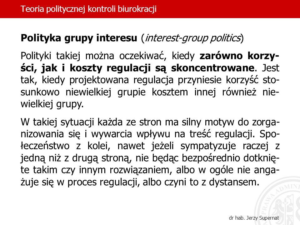 Teoria politycznej kontroli biurokracji dr hab. Jerzy Supernat Polityka grupy interesu (interest-group politics) Polityki takiej można oczekiwać, kied