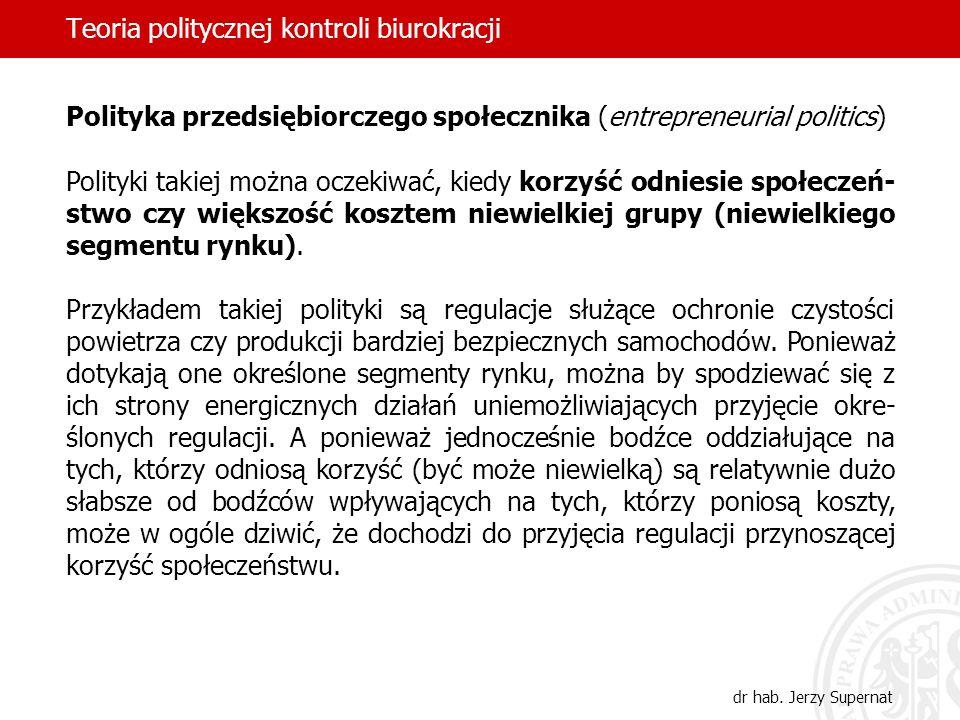 Teoria politycznej kontroli biurokracji dr hab. Jerzy Supernat Polityka przedsiębiorczego społecznika (entrepreneurial politics) Polityki takiej można