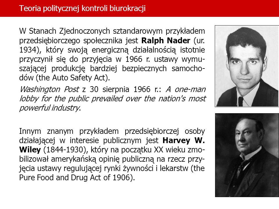 Teoria politycznej kontroli biurokracji W Stanach Zjednoczonych sztandarowym przykładem przedsiębiorczego społecznika jest Ralph Nader (ur. 1934), któ