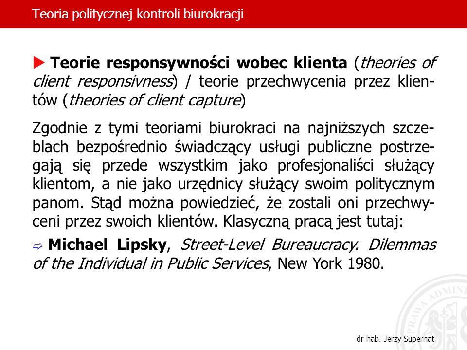 Teoria politycznej kontroli biurokracji dr hab. Jerzy Supernat Teorie responsywności wobec klienta (theories of client responsivness) / teorie przechw