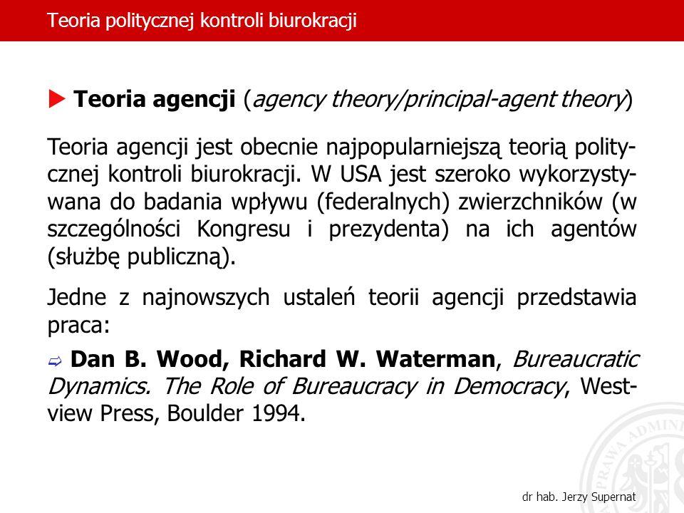 Teoria politycznej kontroli biurokracji dr hab. Jerzy Supernat Teoria agencji (agency theory/principal-agent theory) Teoria agencji jest obecnie najpo