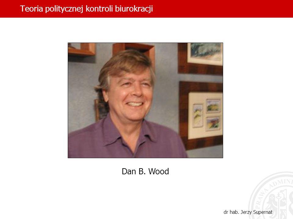 Teoria politycznej kontroli biurokracji dr hab. Jerzy Supernat Dan B. Wood
