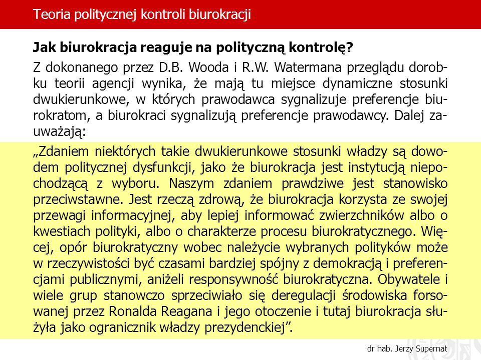 Teoria politycznej kontroli biurokracji dr hab. Jerzy Supernat Jak biurokracja reaguje na polityczną kontrolę? Z dokonanego przez D.B. Wooda i R.W. Wa