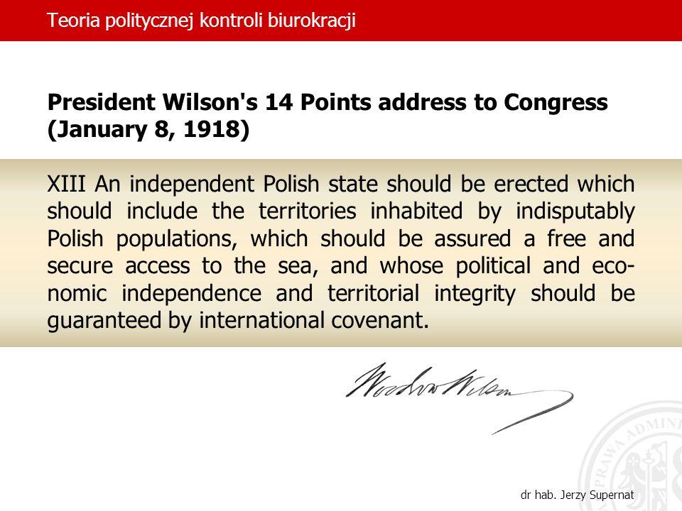 Teoria politycznej kontroli biurokracji dr hab. Jerzy Supernat President Wilson's 14 Points address to Congress (January 8, 1918) XIII An independent