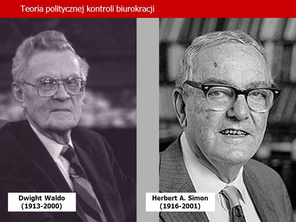 Teoria politycznej kontroli biurokracji Dwight Waldo (1913-2000) Herbert A. Simon (1916-2001)