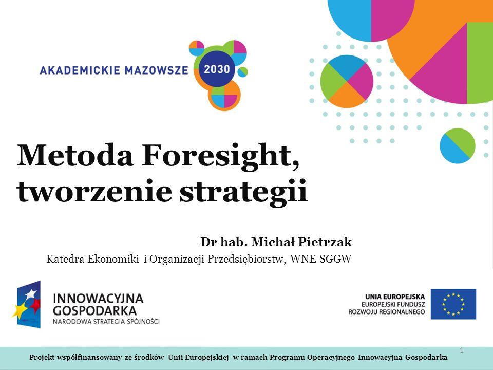 Projekt współfinansowany ze środków Unii Europejskiej w ramach Programu Operacyjnego Innowacyjna Gospodarka Metoda Foresight, tworzenie strategii Dr h