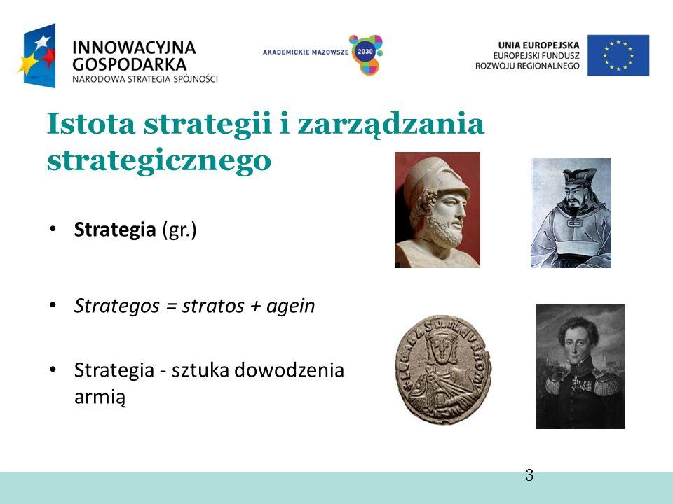 Istota strategii i zarządzania strategicznego Strategia (gr.) Strategos = stratos + agein Strategia - sztuka dowodzenia armią 3