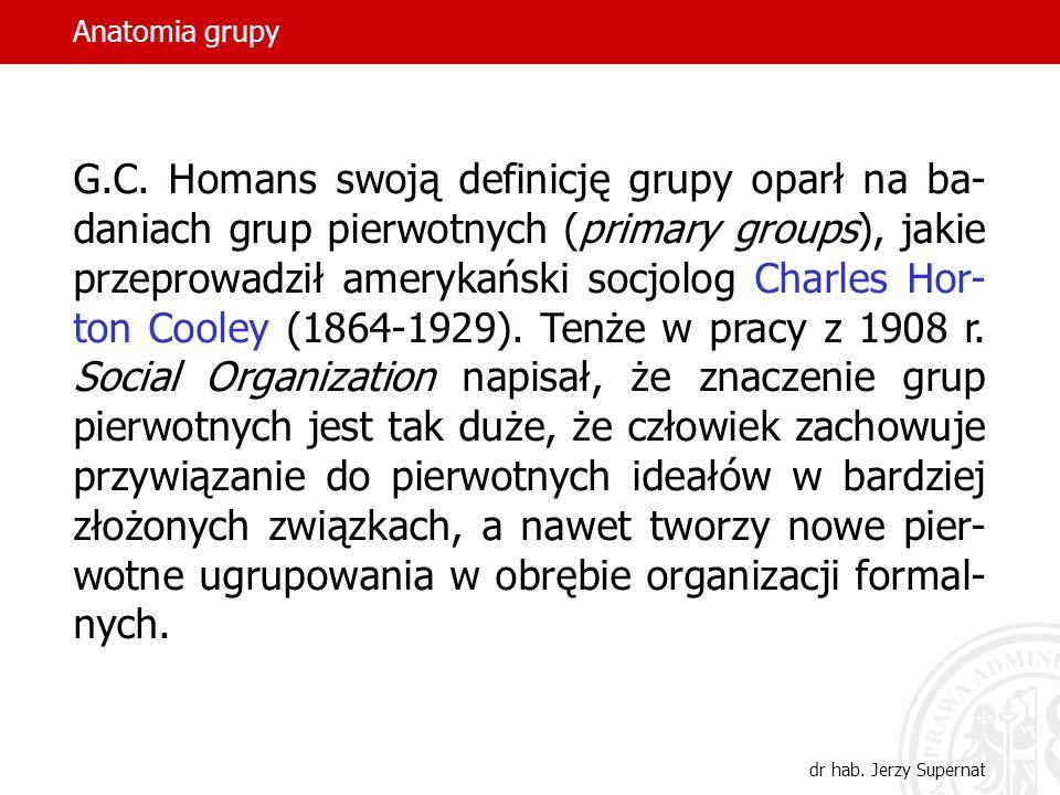 Anatomia grupy dr hab. Jerzy Supernat G.C. Homans swoją definicję grupy oparł na ba- daniach grup pierwotnych (primary groups), jakie przeprowadził am