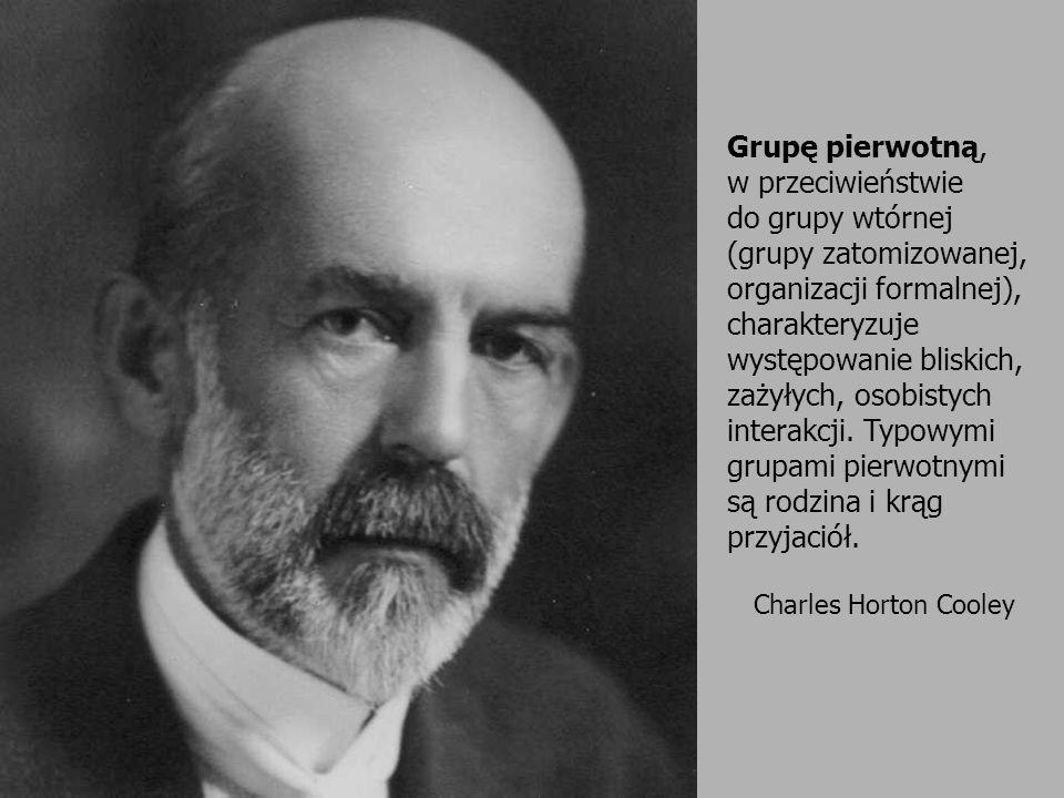 Charles Horton Cooley Grupę pierwotną, w przeciwieństwie do grupy wtórnej (grupy zatomizowanej, organizacji formalnej), charakteryzuje występowanie bl