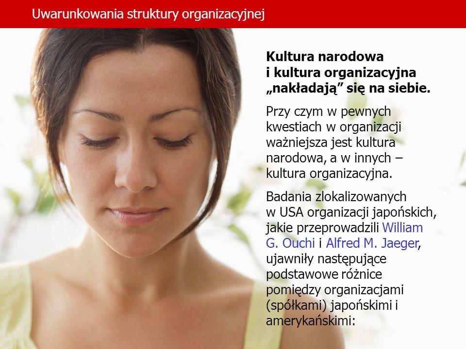Uwarunkowania struktury organizacyjnej Kultura narodowa i kultura organizacyjna nakładają się na siebie. Przy czym w pewnych kwestiach w organizacji w