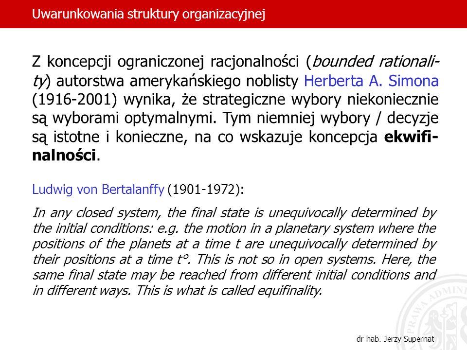 Uwarunkowania struktury organizacyjnej dr hab. Jerzy Supernat Z koncepcji ograniczonej racjonalności (bounded rationali- ty) autorstwa amerykańskiego