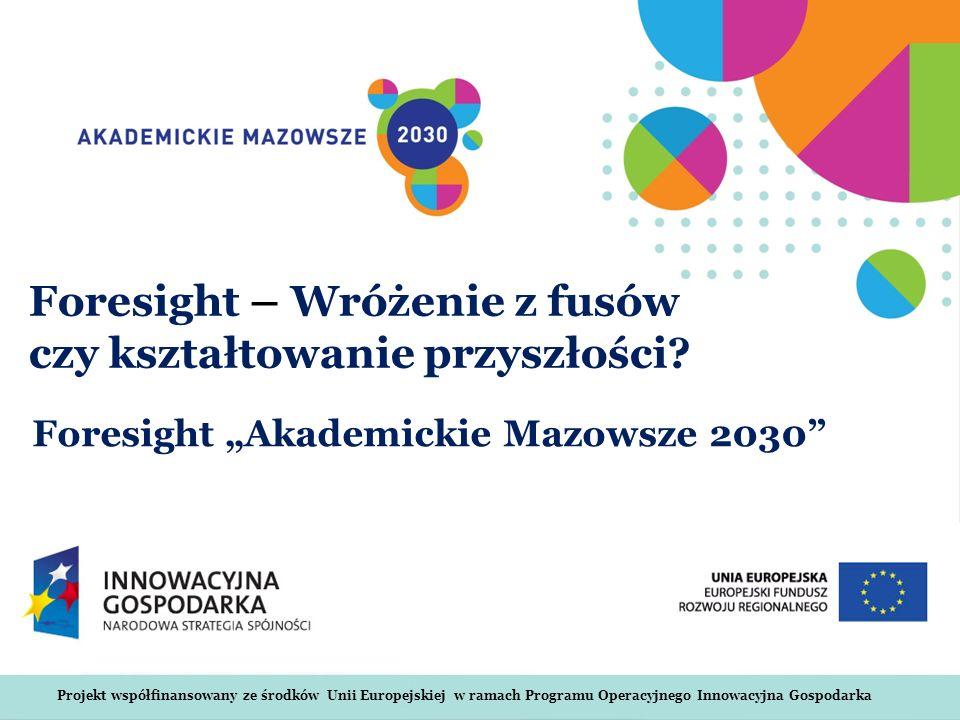 Projekt współfinansowany ze środków Unii Europejskiej w ramach Programu Operacyjnego Innowacyjna Gospodarka Foresight – Wróżenie z fusów czy kształtow