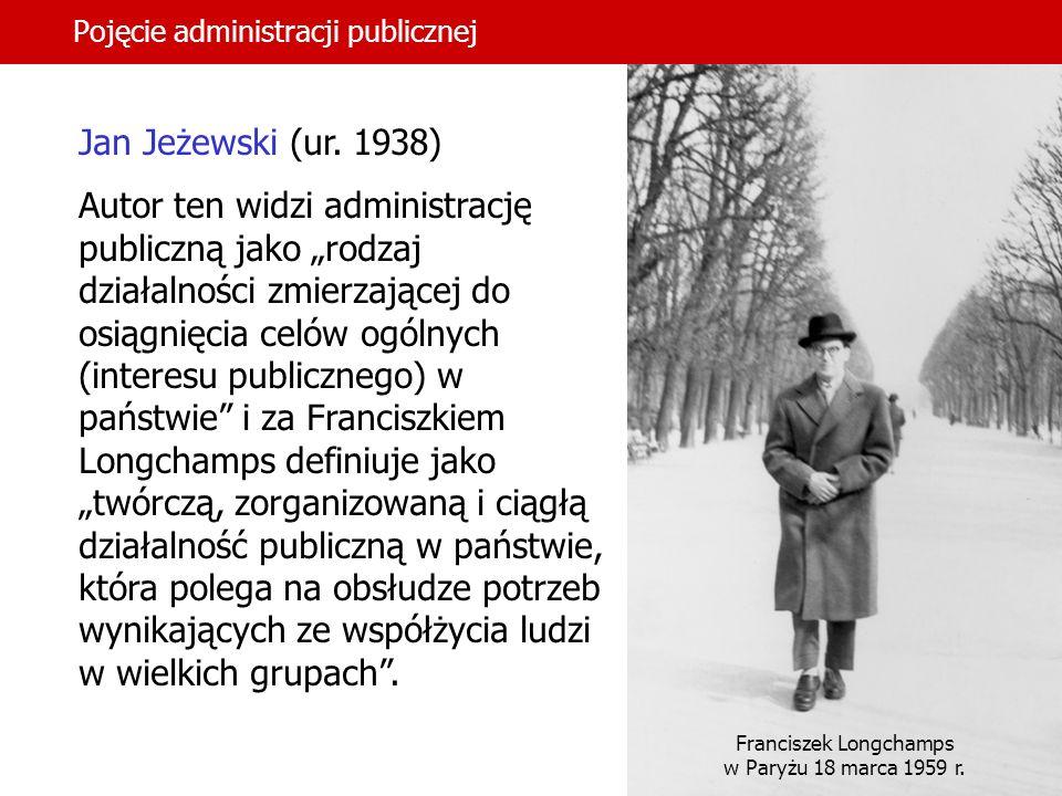 11 Pojęcie administracji publicznej Jan Jeżewski (ur. 1938) Autor ten widzi administrację publiczną jako rodzaj działalności zmierzającej do osiągnięc