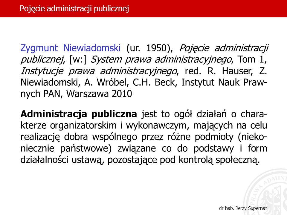 14 Pojęcie administracji publicznej dr hab. Jerzy Supernat Zygmunt Niewiadomski (ur. 1950), Pojęcie administracji publicznej, [w:] System prawa admini