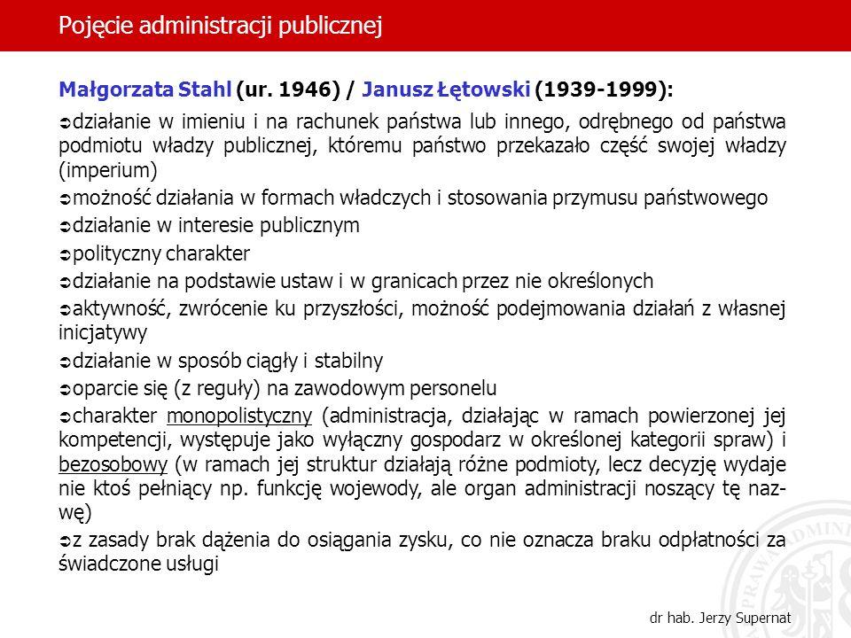 17 Pojęcie administracji publicznej dr hab. Jerzy Supernat Małgorzata Stahl (ur. 1946) / Janusz Łętowski (1939-1999): działanie w imieniu i na rachune