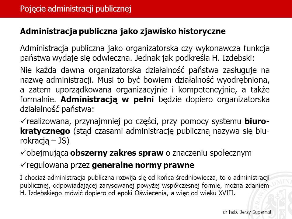 19 Pojęcie administracji publicznej dr hab. Jerzy Supernat Administracja publiczna jako zjawisko historyczne Administracja publiczna jako organizators