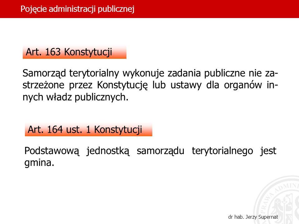 42 Pojęcie administracji publicznej dr hab. Jerzy Supernat Art. 163 Konstytucji Samorząd terytorialny wykonuje zadania publiczne nie za- strzeżone prz