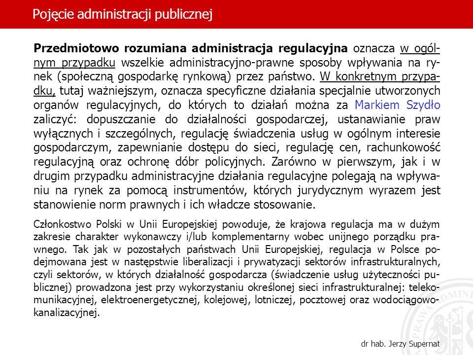 51 Pojęcie administracji publicznej dr hab. Jerzy Supernat Przedmiotowo rozumiana administracja regulacyjna oznacza w ogól- nym przypadku wszelkie adm