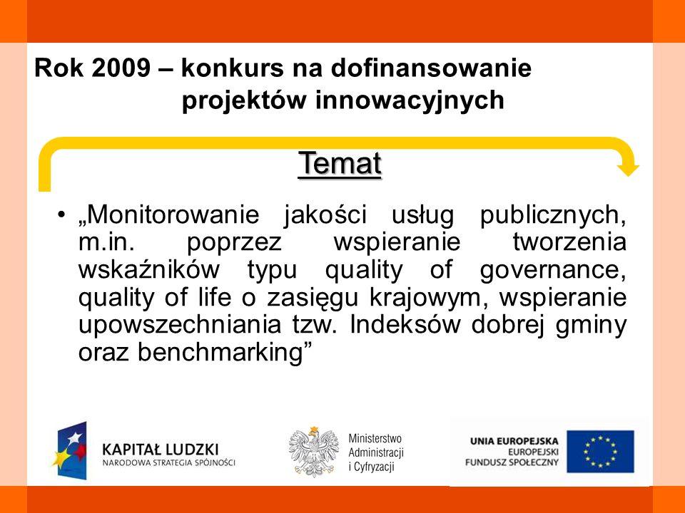 Rok 2009 – konkurs na dofinansowanie projektów innowacyjnychTemat Monitorowanie jakości usług publicznych, m.in. poprzez wspieranie tworzenia wskaźnik